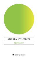 Andrea Wolfmayr: Spielräume