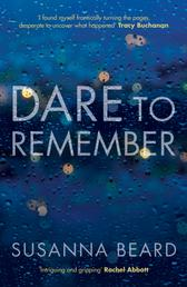 Dare to Remember - 'Intriguing and gripping', a psychological thriller that will bring you to the edge of your seat…