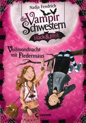 Die Vampirschwestern black & pink (Band 2) - Vollmondnacht mit Fledermaus
