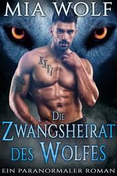 Die Zwangsheirat des Wolfes - Ein paranormaler Roman