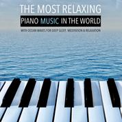 The Most Relaxing Piano Music in the World: with Ocean Waves for Deep Sleep, Meditation & Relaxation