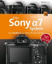 Das Sony Alpha 7 System - Das Handbuch zur Alpha 7 II, Alpha 7S, Alpha 7R und Alpha 7