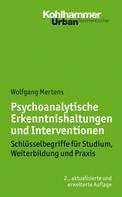 Wolfgang Mertens: Psychoanalytische Erkenntnishaltungen und Interventionen
