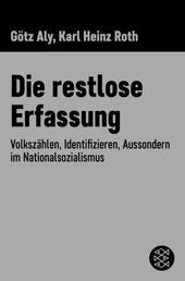 Die restlose Erfassung - Volkszählen, Identifizieren, Aussondern im Nationalsozialismus