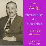 Stefan Zweig: Sternstunden der Menschheit - 12 historische Miniaturen - ungekürzt gelesen