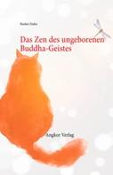 Bankei Etaku: Das Zen des ungeborenen Buddha-Geistes