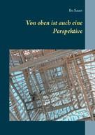 Bo Sauer: Von oben ist auch eine Perspektive