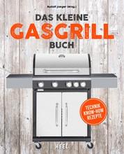 Das kleine Gasgrill-Buch - Technik | Know-How | Rezepte