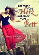 Greta Behrens: Ein Mann fürs Herz und einer fürs Bett