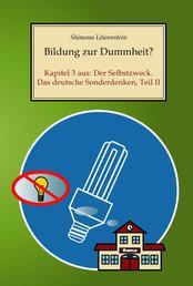 Bildung zur Dummheit? - Kapitel 3 aus: Der Selbstzweck. Das deutsche Sonderdenken, Teil II
