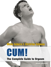 CUM! The Complete Guide to Orgasm - Sex Guide for Gay Men