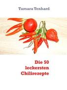 Tamara Tenhard: Die 50 leckersten Chilirezepte ★★★★★