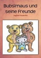 Siegfried Freudenfels: Bubsimaus und seine Freunde