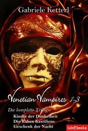 Venetian Vampires 1-3 Gesamtausgabe Trilogie 1553 Seiten - Kinder der Dunkelheit/Die Raben Kastiliens/Geschenk der Nacht