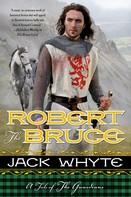 Jack Whyte: Robert the Bruce