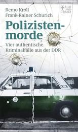 Polizistenmorde - Vier authentische Kriminalfälle aus der DDR