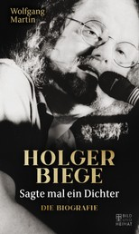 Sagte mal ein Dichter - Holger Biege. Die Biografie