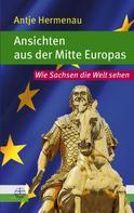 Antje Hermenau: Ansichten aus der Mitte Europas