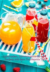 Limonaden, Sommergetränke und Sorbets mit dem Thermomix TM5 - Thermomix Rezepte