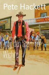 Trag den Stern für Wichita - Ein Pete Hackett Western