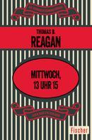 Thomas B. Reagan: Mittwoch, 13 Uhr 15