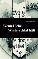 Marcel Pallasch: Wenn Liebe Winterschlaf hält