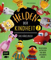 Helden der Kindheit – Das Häkelbuch – Band 2 - Trickfiguren, Kulthelden und mehr Amigurumis häkeln