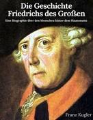 Franz Kugler: Die Geschichte Friedrichs des Großen