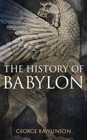 George Rawlinson: The History of Babylon