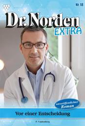 Dr. Norden Extra 18 – Arztroman - Vor einer Entscheidung