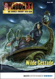 Maddrax 492 - Science-Fiction-Serie - Wilde Gestade