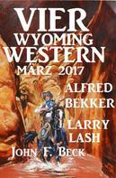 Alfred Bekker: Vier Wyoming Western März 2017 ★★★
