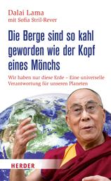 Die Berge sind so kahl geworden wie der Kopf eines Mönchs - Wir haben nur diese Erde - Eine universelle Verantwortung für unseren Planeten