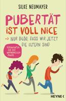 Silke Neumayer: Pubertät ist voll nice ... Nur blöd, dass wir jetzt die Eltern sind ★★★★