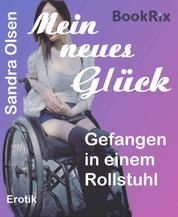 Mein neues Glück - Gefangen in einem Rollstuhl
