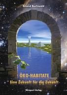 Anand Buchwald: Öko-Habitate – Eine Zukunft für die Zukunft