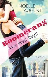 Boomerang - Wer küsst, fliegt! - Roman