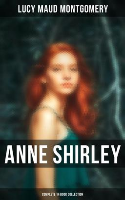 Anne Shirley (Complete 14 Book Collection)