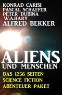 Alfred Bekker: Aliens und Menschen - Das 1256 Seiten Science Fiction Abenteuer Paket