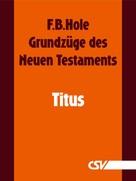 F. B. Hole: Grundzüge des Neuen Testaments - Titus