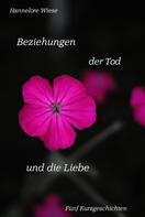 Hannelore Wiese: Beziehungen der Tod und die Liebe