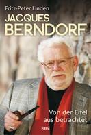 Fritz-Peter Linden: Jacques Berndorf - Von der Eifel aus betrachtet ★★★★