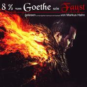 8 Prozent vom Goethe sein Faust 1 + 2 - gelesen und fast eigentlich überhaupt nicht bearbeitet von Markus Hahn