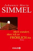 Johannes Mario Simmel: Mich wundert, daß ich so fröhlich bin ★★★★