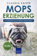 Claudia Kaiser: Mops Erziehung - Hundeerziehung für Deinen Mops Welpen