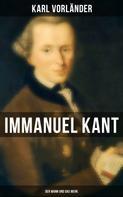 Karl Vorländer: Immanuel Kant: Der Mann und das Werk