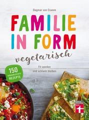 Familie in Form - vegetarisch - Fit werden und schlank bleiben