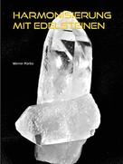 Werner Marko: Harmonisierung mit Edelsteinen