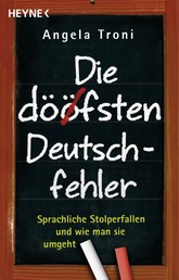 Die döfsten Deutschfehler - Sprachliche Stolperfallen und wie man sie umgeht