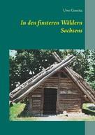 Uwe Goeritz: In den finsteren Wäldern Sachsens